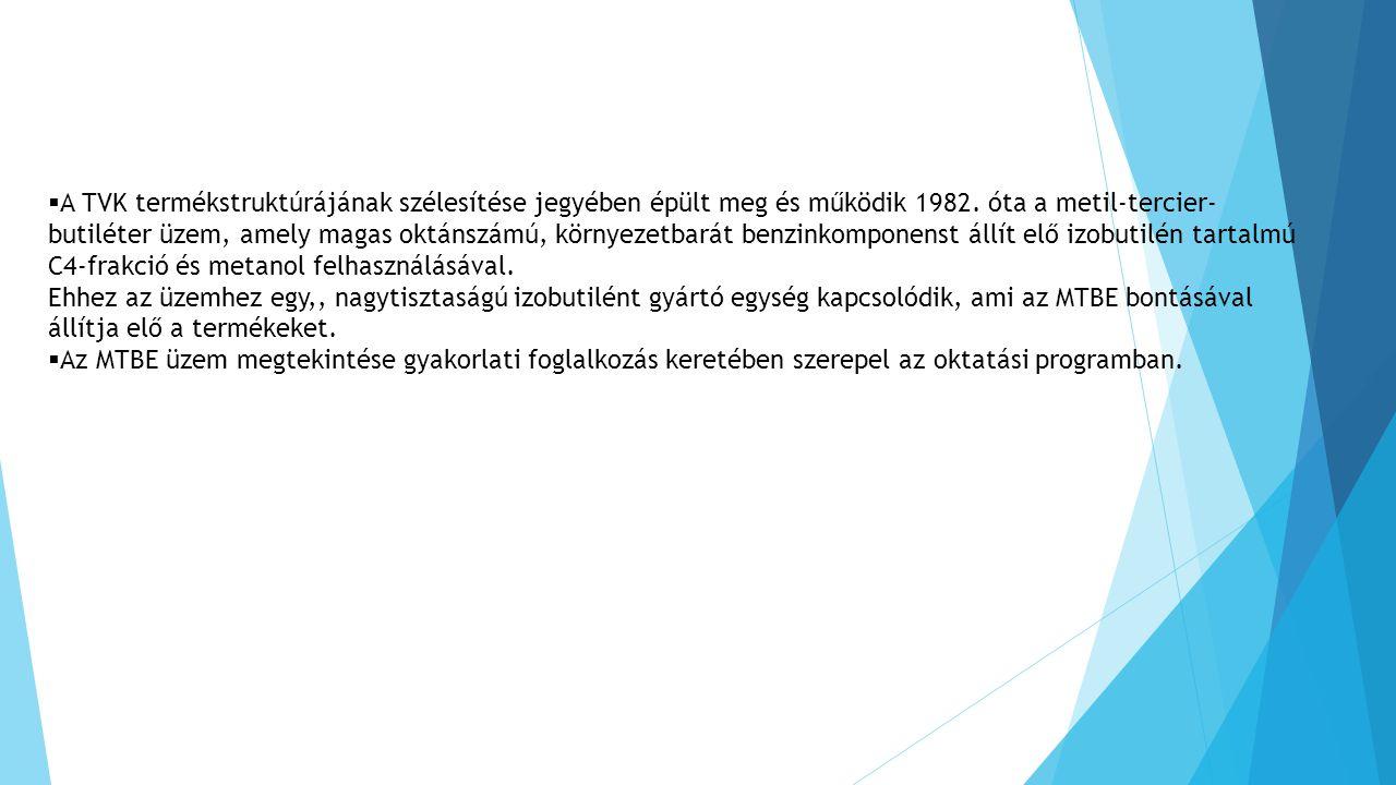  A TVK termékstruktúrájának szélesítése jegyében épült meg és működik 1982. óta a metil-tercier- butiléter üzem, amely magas oktánszámú, környezetbar
