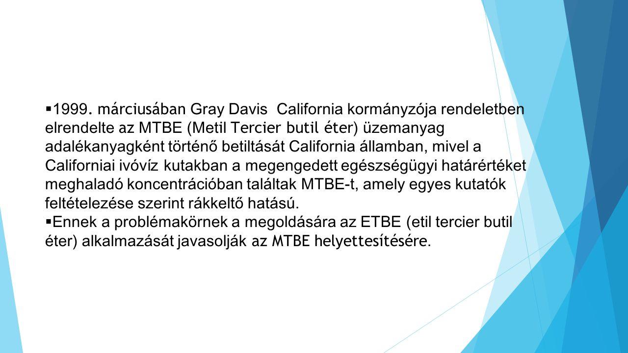 1999. márciusában Gray Davis California kormányzója rendeletben elrendelte az MTBE (Met i l T ercier butil éter ) üzemanyag adalékanyagként történő