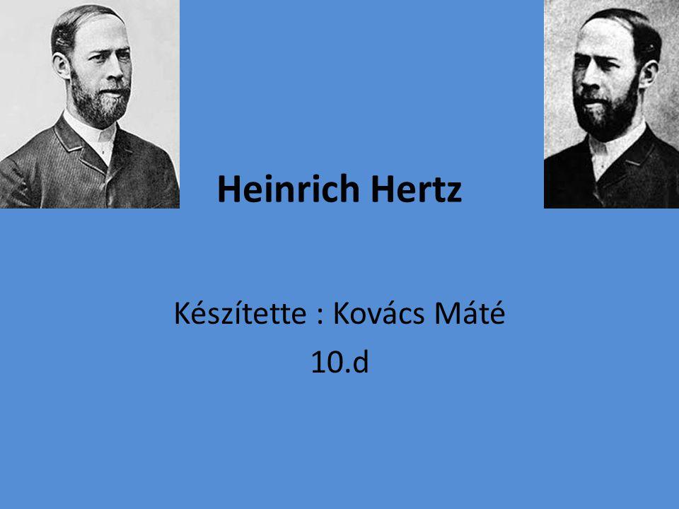 Heinrich Hertz Készítette : Kovács Máté 10.d