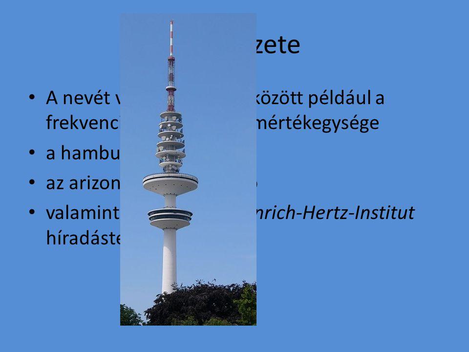 Émlékezete A nevét viseli sok egyéb között például a frekvencia (rezgésszám) mértékegysége a hamburgi tévétorony az arizonai csillagvizsgáló valamint Berlinben a Heinrich-Hertz-Institut híradástechnikai intézet