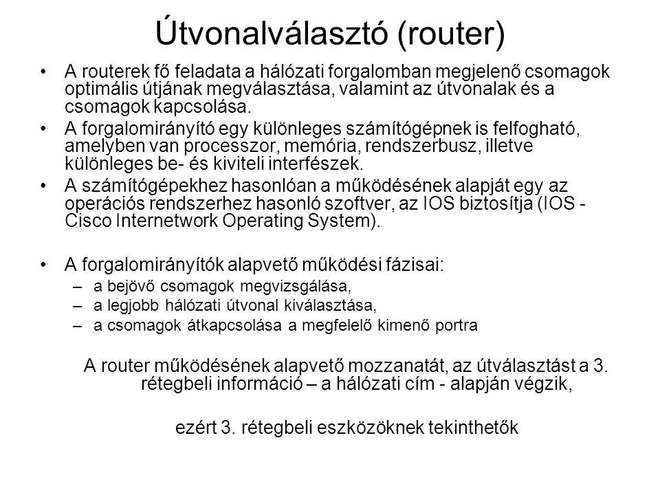 Útvonalválasztó (router) A routerek fő feladata a hálózati forgalomban megjelenő csomagok optimális útjának megválasztása, valamint az útvonalak és a csomagok kapcsolása.