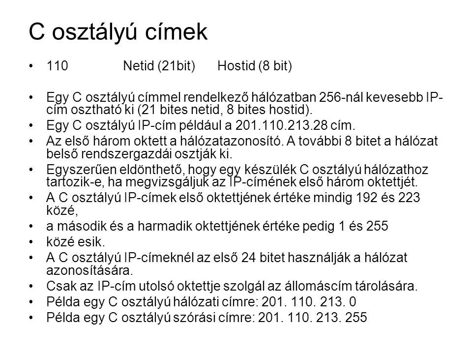 C osztályú címek 110 Netid (21bit) Hostid (8 bit) Egy C osztályú címmel rendelkező hálózatban 256-nál kevesebb IP- cím osztható ki (21 bites netid, 8 bites hostid).