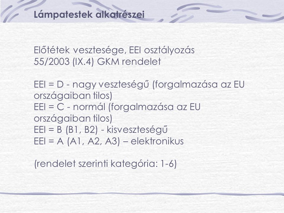 Lámpatestek alkatrészei Előtétek vesztesége, EEI osztályozás 55/2003 (IX.4) GKM rendelet EEI = D - nagy veszteségű (forgalmazása az EU országaiban til