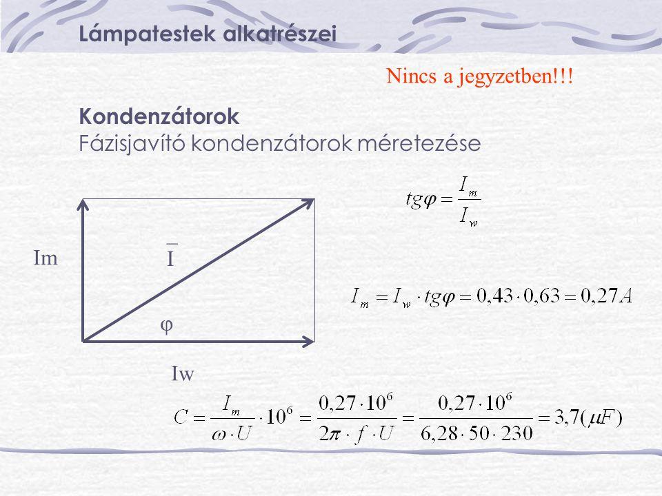 Lámpatestek alkatrészei Kondenzátorok Fázisjavító kondenzátorok méretezése Iw Im _I_I  Nincs a jegyzetben!!!
