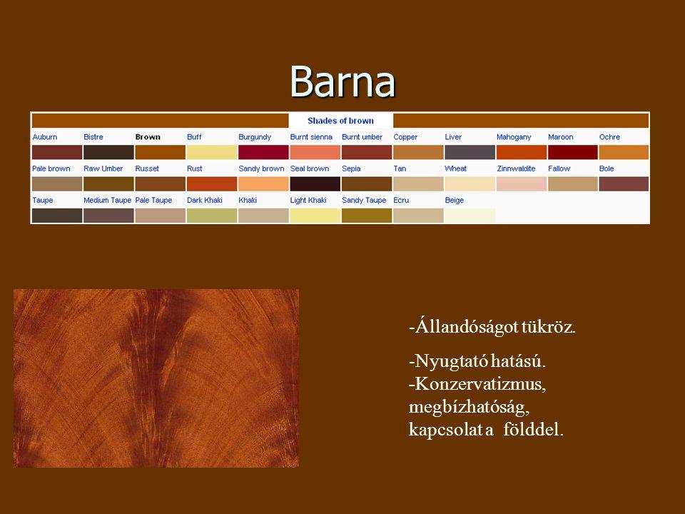 Barna -Állandóságot tükröz. -Nyugtató hatású. -Konzervatizmus, megbízhatóság, kapcsolat a földdel.