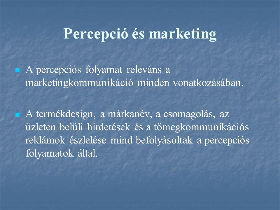 Percepció és marketing A percepciós folyamat releváns a marketingkommunikáció minden vonatkozásában. A termékdesign, a márkanév, a csomagolás, az üzle