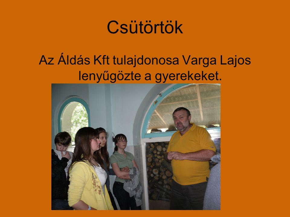 Csütörtök Az Áldás Kft tulajdonosa Varga Lajos lenyűgözte a gyerekeket.