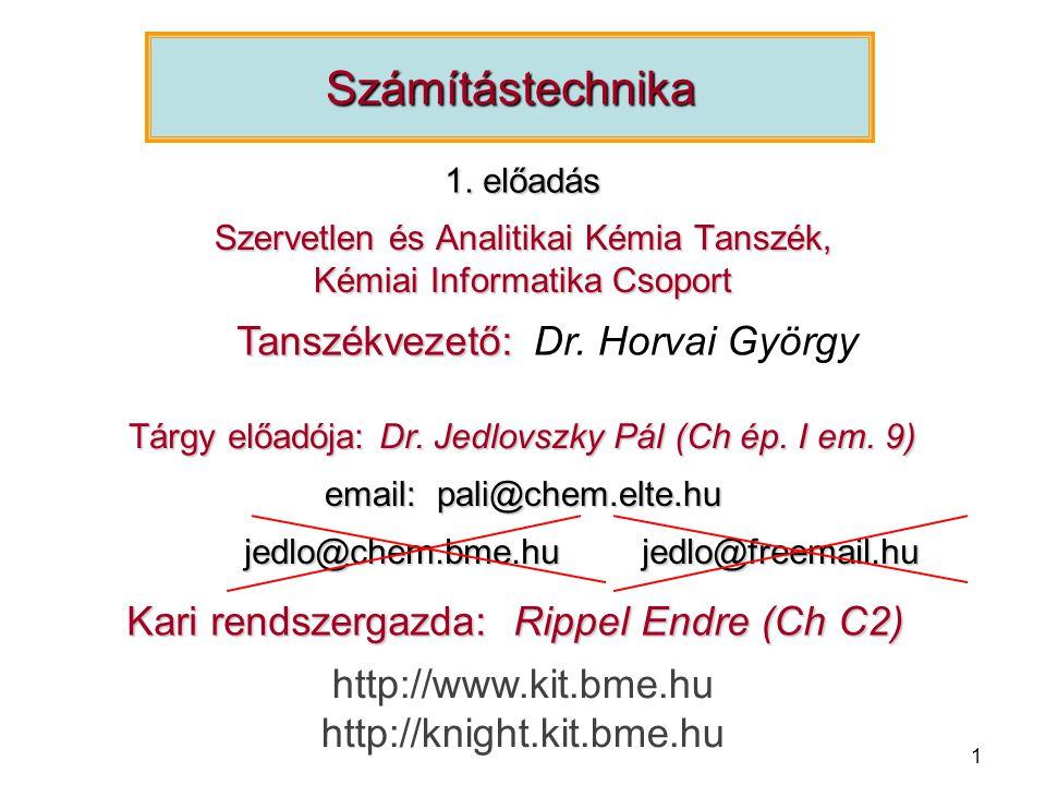 1 Szervetlen és Analitikai Kémia Tanszék, Kémiai Informatika Csoport Számítástechnika Kari rendszergazda: Rippel Endre (Ch C2) email: pali@chem.elte.hu Tárgy előadója: Dr.