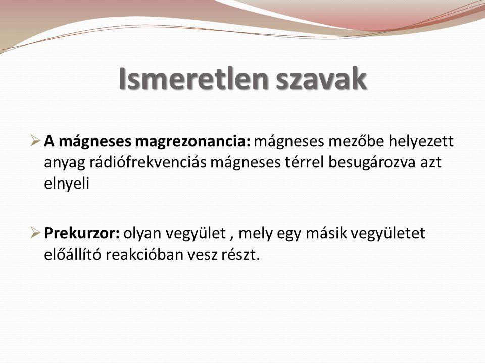 Ismeretlen szavak  A mágneses magrezonancia: mágneses mezőbe helyezett anyag rádiófrekvenciás mágneses térrel besugározva azt elnyeli  Prekurzor: ol