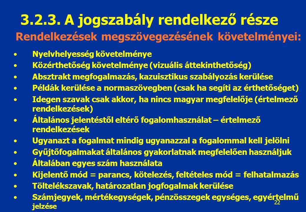 22 Rendelkezések megszövegezésének követelményei: Nyelvhelyesség követelménye Közérthetőség követelménye (vizuális áttekinthetőség) Absztrakt megfogal