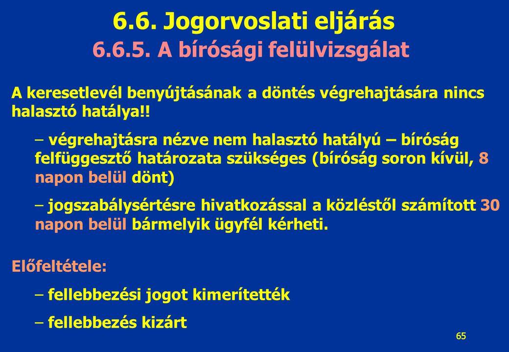 65 6.6.5. A bírósági felülvizsgálat A keresetlevél benyújtásának a döntés végrehajtására nincs halasztó hatálya!! – végrehajtásra nézve nem halasztó h