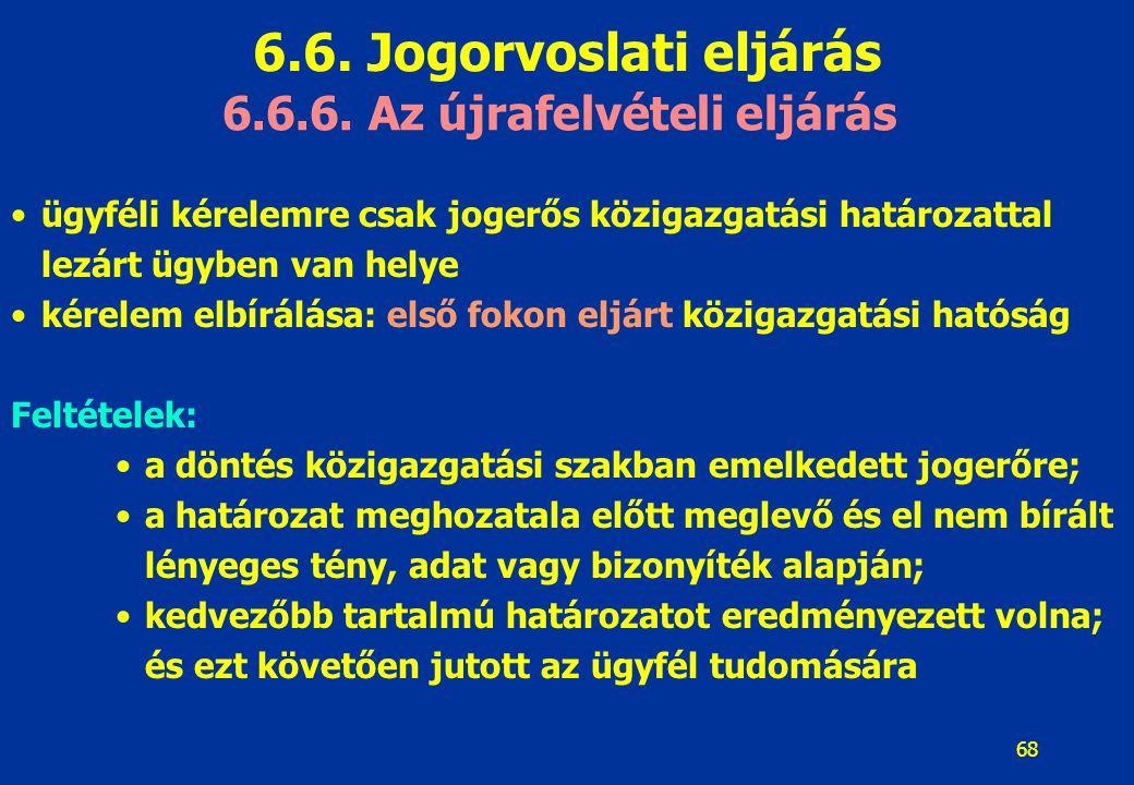 68 6.6.6. Az újrafelvételi eljárás ügyféli kérelemre csak jogerős közigazgatási határozattal lezárt ügyben van helye kérelem elbírálása: első fokon el