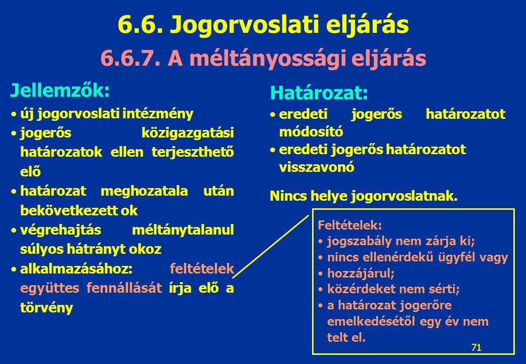 71 6.6.7. A méltányossági eljárás Jellemzők: új jogorvoslati intézmény jogerős közigazgatási határozatok ellen terjeszthető elő határozat meghozatala