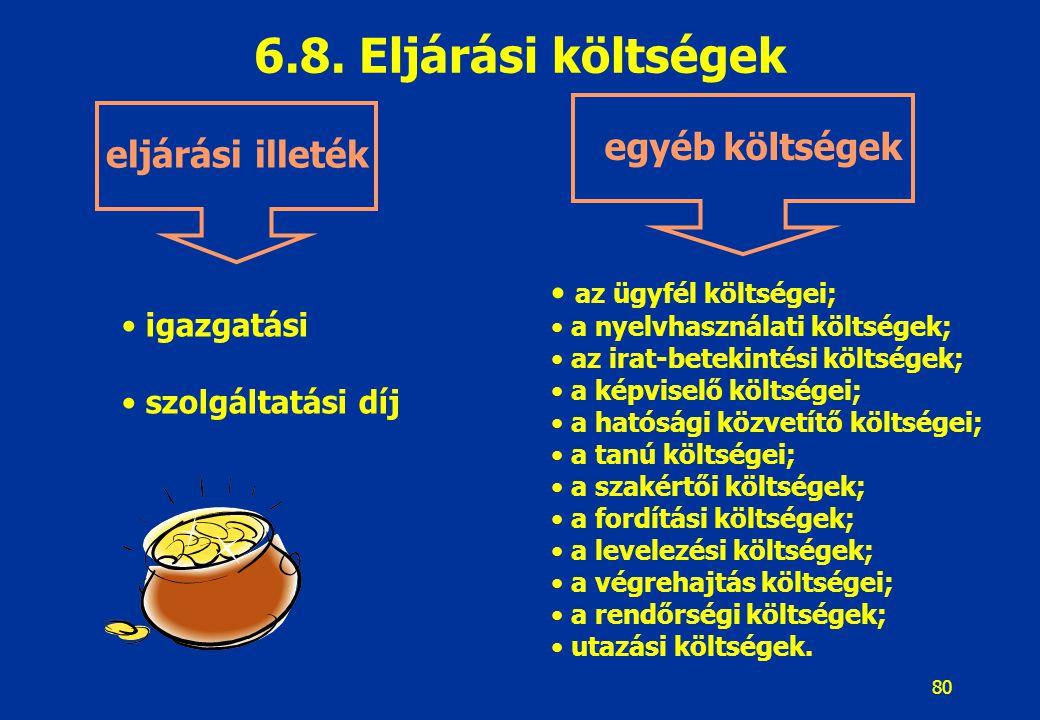 80 6.8. Eljárási költségek az ügyfél költségei; a nyelvhasználati költségek; az irat-betekintési költségek; a képviselő költségei; a hatósági közvetít