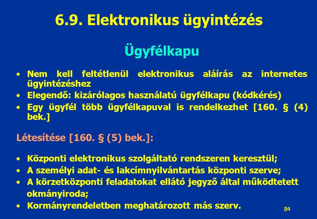 84 Ügyfélkapu Nem kell feltétlenül elektronikus aláírás az internetes ügyintézéshez Elegendő: kizárólagos használatú ügyfélkapu (kódkérés) Egy ügyfél