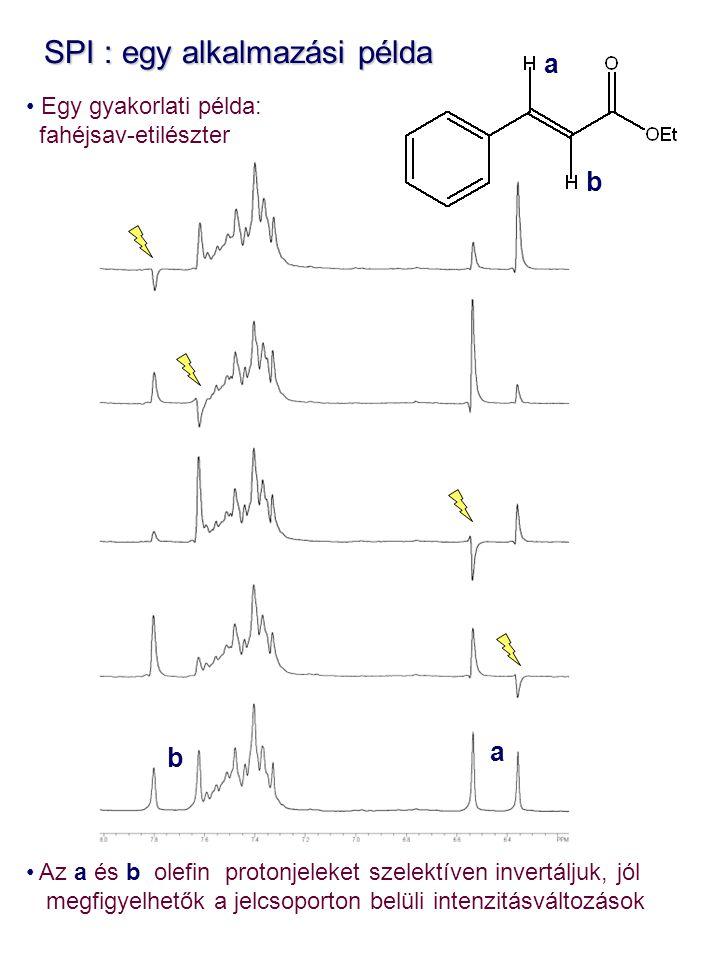 SPI : egy alkalmazási példa SPI : egy alkalmazási példa Egy gyakorlati példa: fahéjsav-etilészter Az a és b olefin protonjeleket szelektíven invertálj