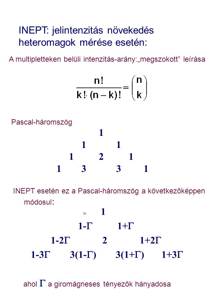 » 1 1-  1+  1-2  2 1+2  1-3  3(1-  ) 3(1+  ) 1+3  ahol  a giromágneses tényezők hányadosa INEPT: jelintenzitás növekedés heteromagok mérése e