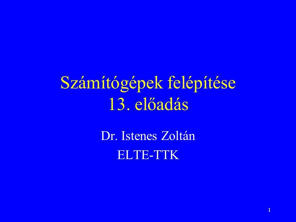 1 Számítógépek felépítése 13. előadás Dr. Istenes Zoltán ELTE-TTK