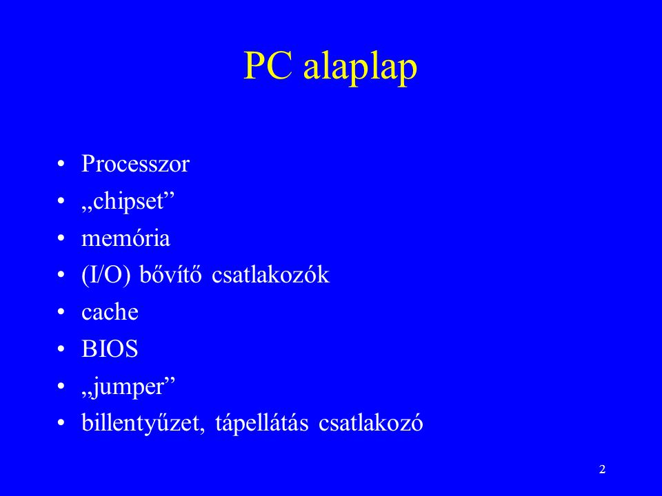 """2 PC alaplap Processzor """"chipset memória (I/O) bővítő csatlakozók cache BIOS """"jumper billentyűzet, tápellátás csatlakozó"""