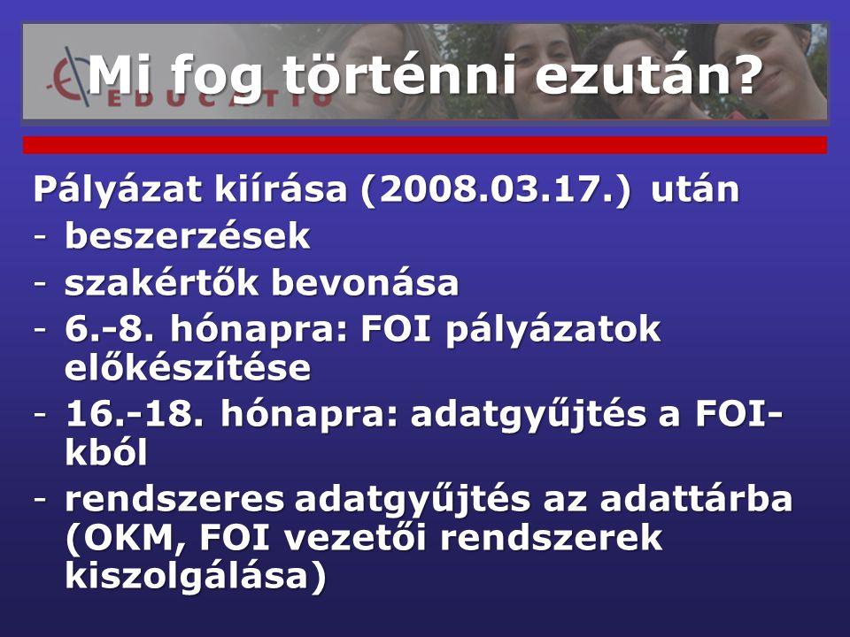 Pályázat kiírása (2008.03.17.) után -beszerzések -szakértők bevonása -6.-8. hónapra: FOI pályázatok előkészítése -16.-18. hónapra: adatgyűjtés a FOI-