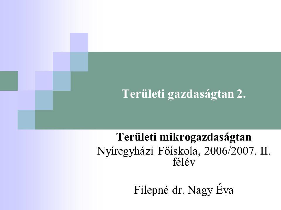 Területi gazdaságtan 2.Területi mikrogazdaságtan Nyíregyházi Főiskola, 2006/2007.