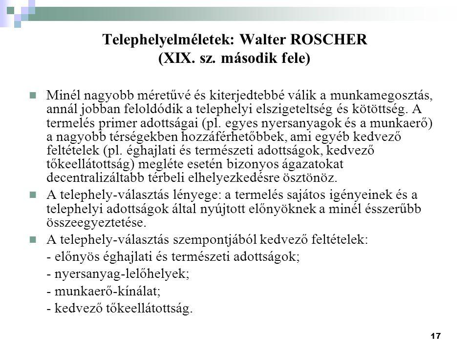 17 Telephelyelméletek: Walter ROSCHER (XIX.sz.