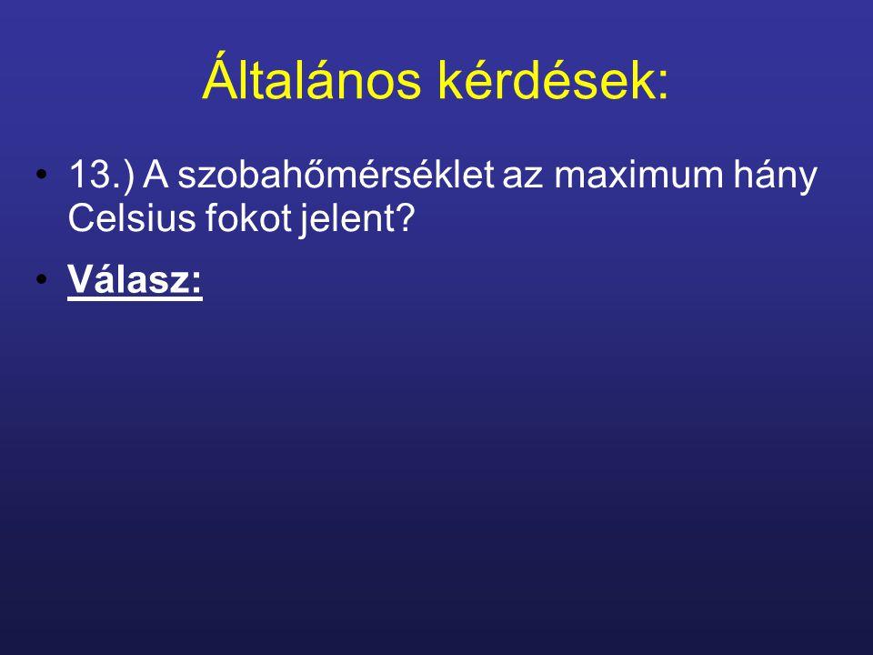 Általános kérdések: 13.) A szobahőmérséklet az maximum hány Celsius fokot jelent? Válasz: