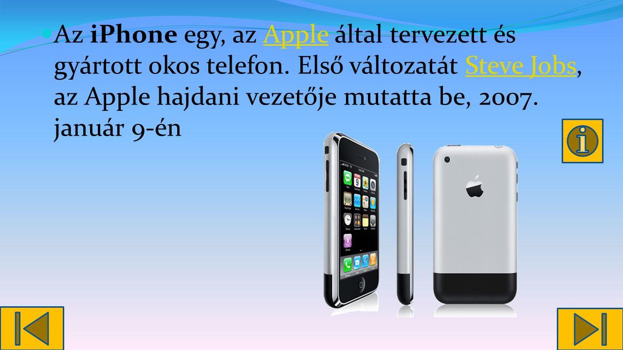 Az iPhone egy, az Apple által tervezett és gyártott okos telefon.
