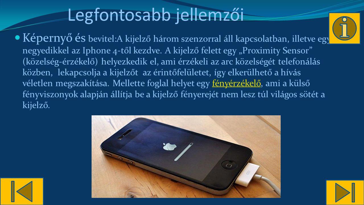 Legfontosabb jellemzői Képernyő és bevitel:A kijelző három szenzorral áll kapcsolatban, illetve egy negyedikkel az Iphone 4-től kezdve.