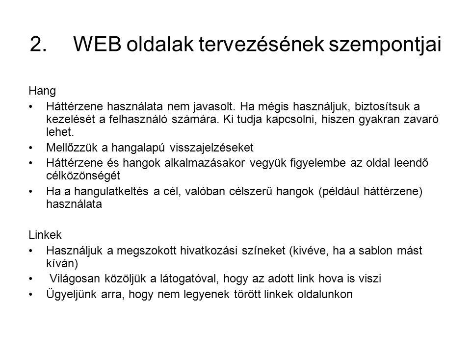 2.WEB oldalak tervezésének szempontjai Hang Háttérzene használata nem javasolt.