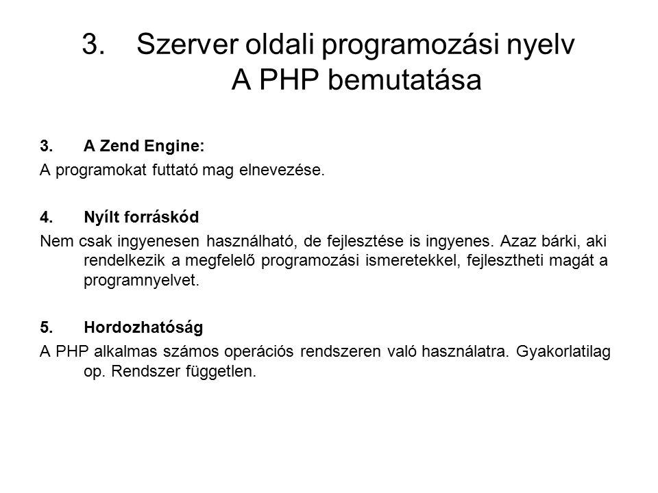 3.Szerver oldali programozási nyelv A PHP bemutatása 3.A Zend Engine: A programokat futtató mag elnevezése.