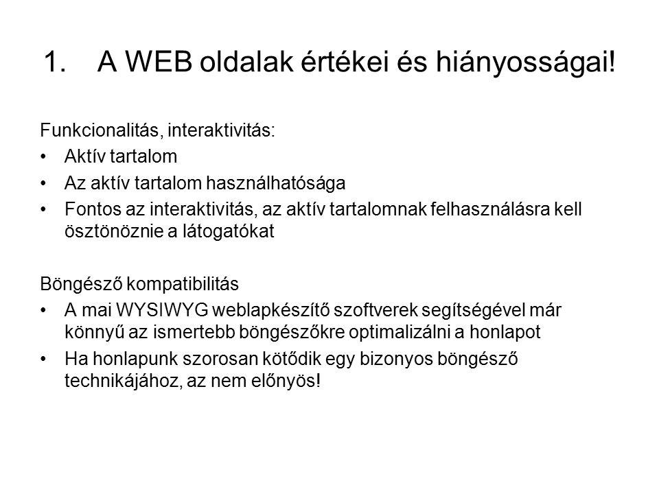 Funkcionalitás, interaktivitás: Aktív tartalom Az aktív tartalom használhatósága Fontos az interaktivitás, az aktív tartalomnak felhasználásra kell ösztönöznie a látogatókat Böngésző kompatibilitás A mai WYSIWYG weblapkészítő szoftverek segítségével már könnyű az ismertebb böngészőkre optimalizálni a honlapot Ha honlapunk szorosan kötődik egy bizonyos böngésző technikájához, az nem előnyös!