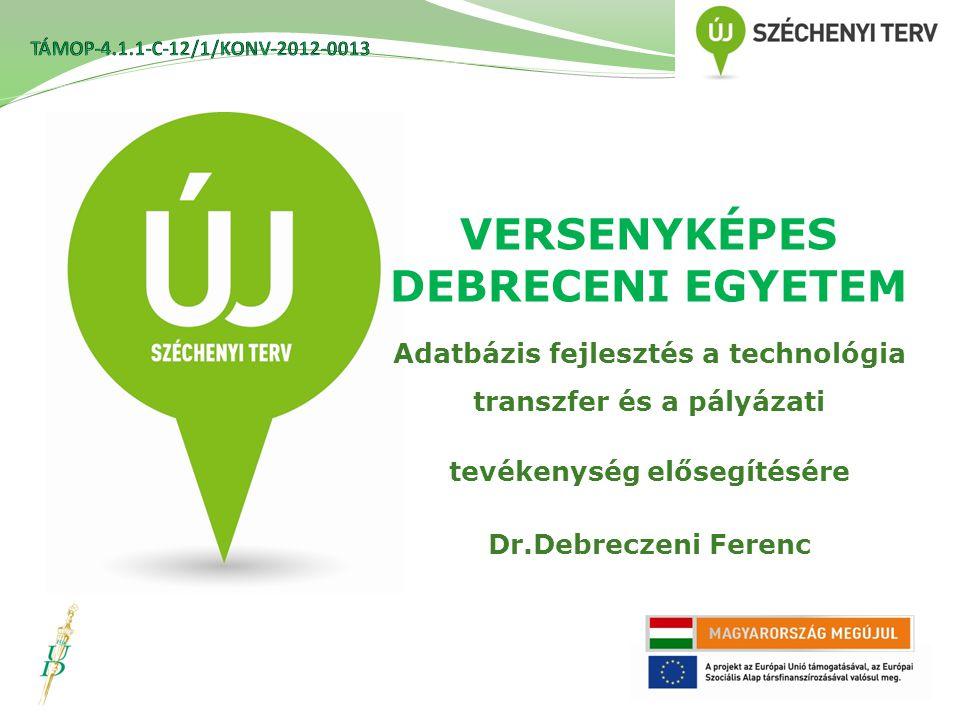 VERSENYKÉPES DEBRECENI EGYETEM Adatbázis fejlesztés a technológia transzfer és a pályázati tevékenység elősegítésére Dr.Debreczeni Ferenc