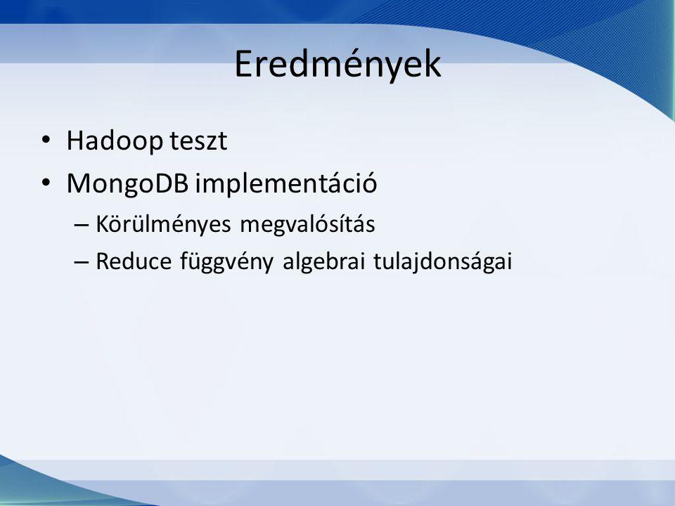 Eredmények Hadoop teszt MongoDB implementáció – Körülményes megvalósítás – Reduce függvény algebrai tulajdonságai