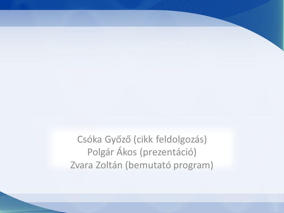 Csóka Győző (cikk feldolgozás) Polgár Ákos (prezentáció) Zvara Zoltán (bemutató program)