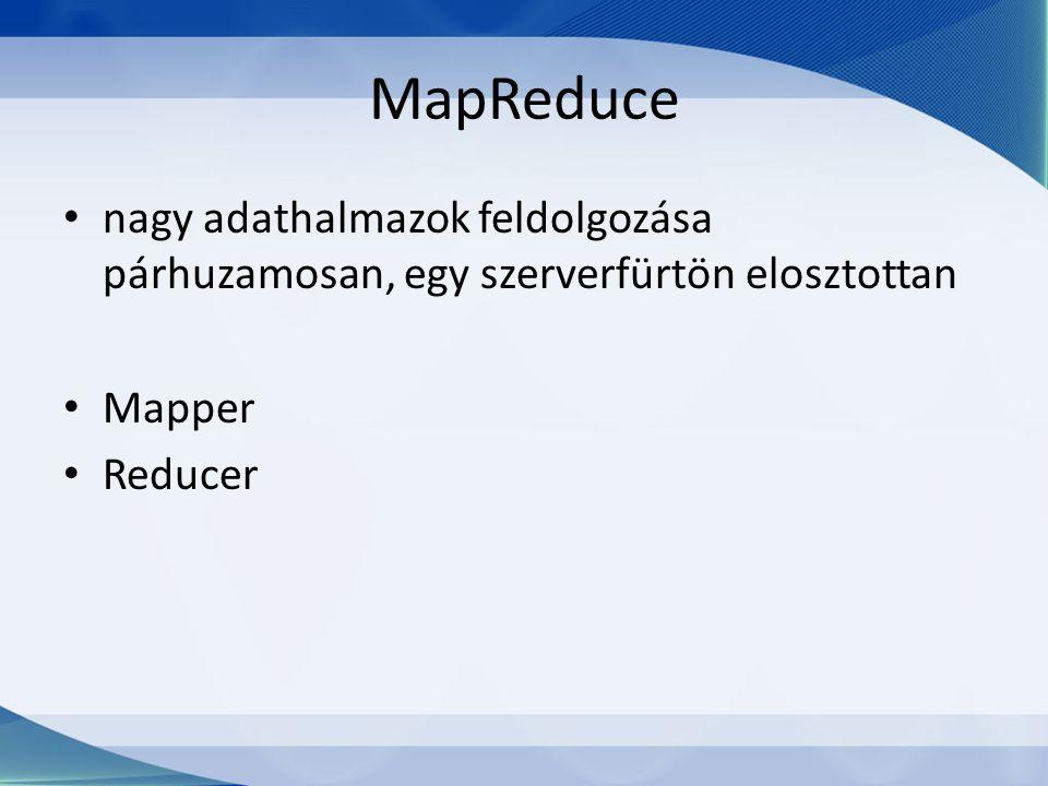 MapReduce nagy adathalmazok feldolgozása párhuzamosan, egy szerverfürtön elosztottan Mapper Reducer