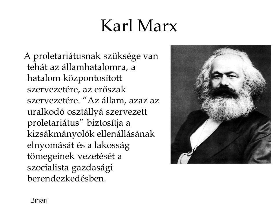 Karl Marx A proletariátusnak szüksége van tehát az államhatalomra, a hatalom központosított szervezetére, az erőszak szervezetére.
