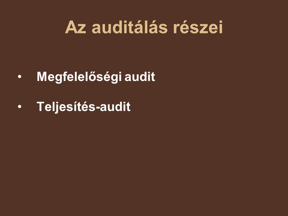 Az auditálás részei Megfelelőségi audit Teljesítés-audit