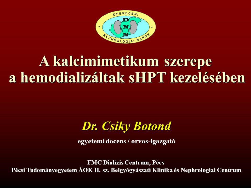 A kalcimimetikum szerepe a hemodializáltak sHPT kezelésében a hemodializáltak sHPT kezelésében Dr. Csiky Botond egyetemi docens / orvos-igazgató FMC D