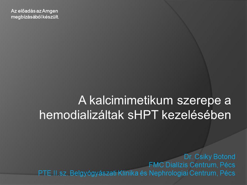 A kalcimimetikum szerepe a hemodializáltak sHPT kezelésében Dr. Csiky Botond FMC Dialízis Centrum, Pécs PTE II.sz. Belgyógyászati Klinika és Nephrolog