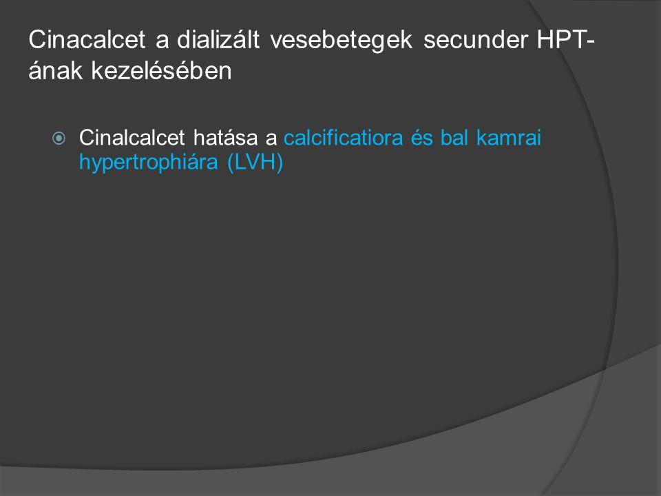 Cinacalcet a dializált vesebetegek secunder HPT- ának kezelésében  Cinalcalcet hatása a calcificatiora és bal kamrai hypertrophiára (LVH)