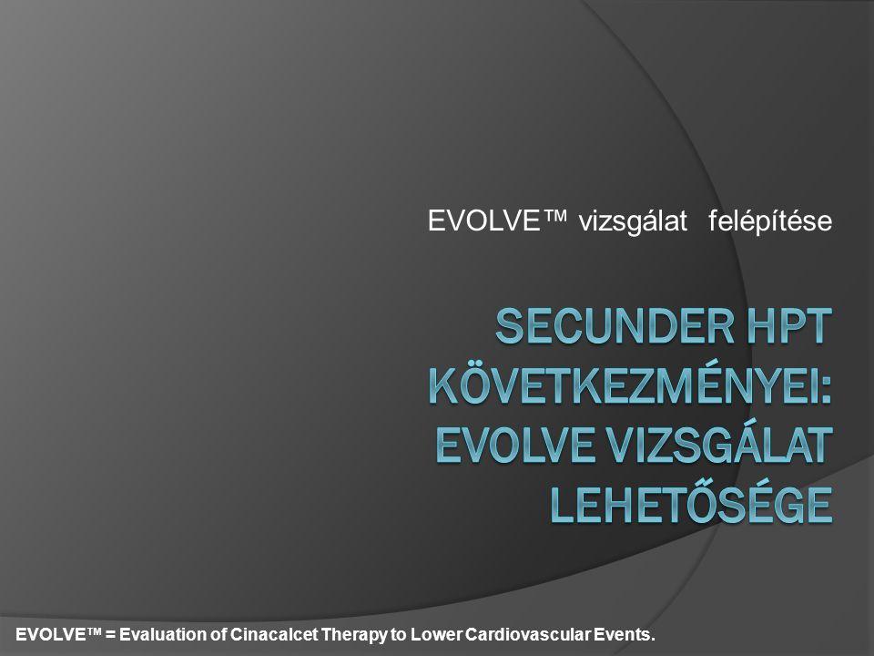 EVOLVE™ vizsgálat felépítése EVOLVE™ = Evaluation of Cinacalcet Therapy to Lower Cardiovascular Events.