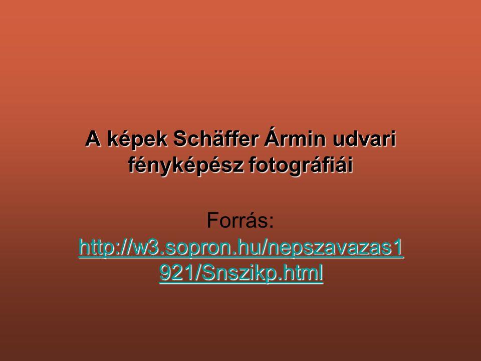 A képek Schäffer Ármin udvari fényképész fotográfiái http://w3.sopron.hu/nepszavazas1 921/Snszikp.html http://w3.sopron.hu/nepszavazas1 921/Snszikp.html Forrás: http://w3.sopron.hu/nepszavazas1 921/Snszikp.html http://w3.sopron.hu/nepszavazas1 921/Snszikp.html