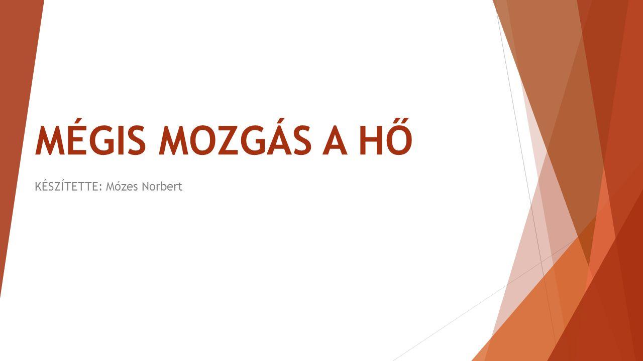 MÉGIS MOZGÁS A HŐ KÉSZÍTETTE: Mózes Norbert