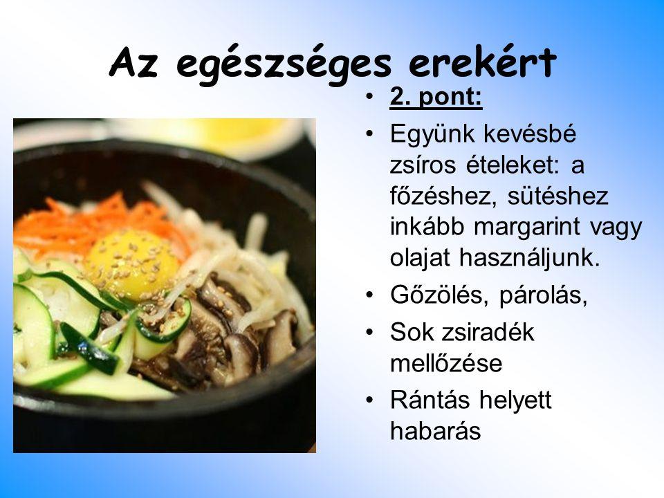 Az egészséges erekért 2. pont: Együnk kevésbé zsíros ételeket: a főzéshez, sütéshez inkább margarint vagy olajat használjunk. Gőzölés, párolás, Sok zs