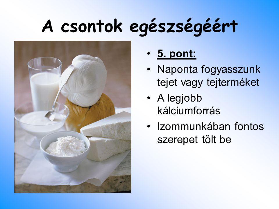 A csontok egészségéért 5. pont: Naponta fogyasszunk tejet vagy tejterméket A legjobb kálciumforrás Izommunkában fontos szerepet tölt be