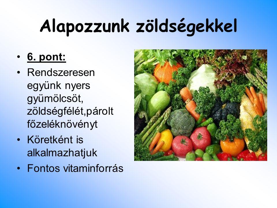 Alapozzunk zöldségekkel 6. pont: Rendszeresen együnk nyers gyümölcsöt, zöldségfélét,párolt főzeléknövényt Köretként is alkalmazhatjuk Fontos vitaminfo