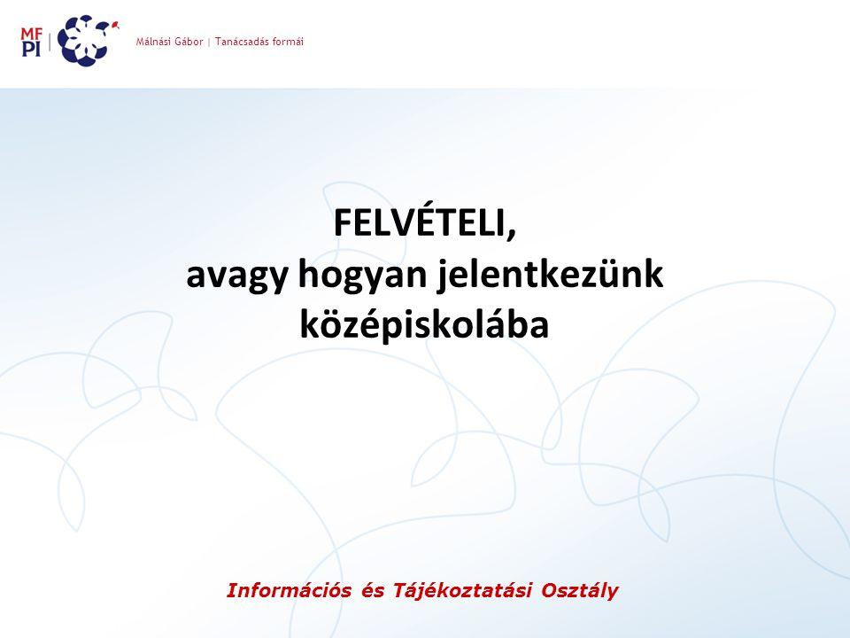 Málnási Gábor | Tanácsadás formái Információs és Tájékoztatási Osztály FELVÉTELI, avagy hogyan jelentkezünk középiskolába