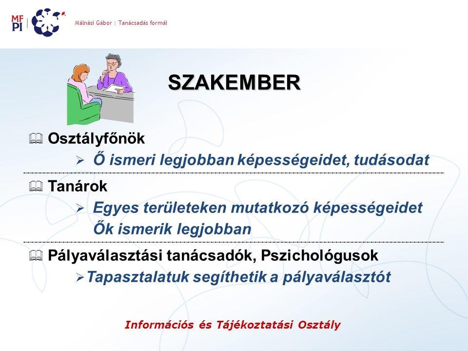 Málnási Gábor | Tanácsadás formái Információs és Tájékoztatási Osztály SZAKEMBER  Osztályfőnök  Ő ismeri legjobban képességeidet, tudásodat  Tanáro