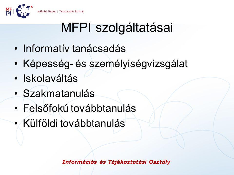 Málnási Gábor | Tanácsadás formái Információs és Tájékoztatási Osztály MFPI szolgáltatásai Informatív tanácsadás Képesség- és személyiségvizsgálat Isk